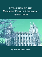 Evolution of the Mormon Temple Ceremony: 1842-1990 [PDF Digital Book]